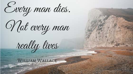 Every man dies. Not every man really lives